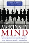 The McKinsey Mind Understanding And Implementing The Problem-Solving Tools And Management Techniques Of The Worlds Top Strategic Consulting Firm