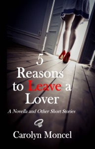 5 Reasons to Leave a Lover: A Novella and Other Short Stories da Carolyn Moncel
