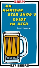 An Amateur Beer Snob S Guide To Beer