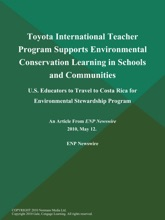 Toyota International Teacher Program Supports Environmental Conservation Learning in Schools and Communities; U.S. Educators to Travel to Costa Rica for Environmental Stewardship Program
