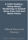 A Celtic Psaltery Being Mainly Renderings In English Verse From Irish And Welsh Poetry