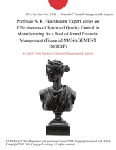 Professor S. K. Ekambaram' Expert Views On Effectiveness Of Statistical Quality Control In Manufacturing As A Tool Of Sound Financial Management (Financial MANAGEMENT DIGEST)