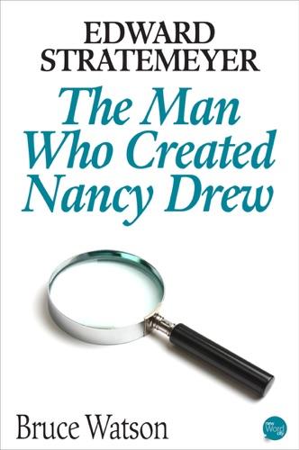 Bruce Watson - Edward Stratemeyer  The Man Who Created Nancy Drew
