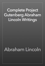 Complete Project Gutenberg Abraham Lincoln Writings