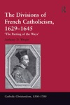 The Divisions Of French Catholicism 16291645