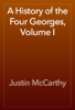 Justin McCarthy - A History of the Four Georges, Volume I artwork