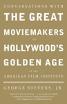 Conversations With The Great Moviemakers Of Hollywoods Golden Age At The American Film Institute