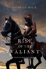 Morgan Rice - Rise of the Valiant (Kings and Sorcerers—Book 2)  artwork