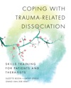Coping With Trauma-Related Dissociation Skills Training For Patients And Therapists Norton Series On Interpersonal Neurobiology