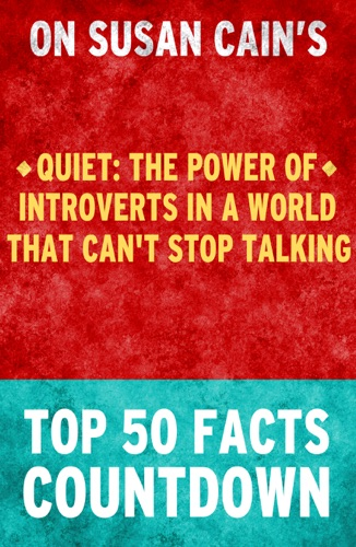 Quiet : The Power of Introverts in a World That Can't Stop Talking - Top 50 Facts Countdown - Top 50 Facts - Top 50 Facts
