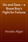 Do And Dare  A Brave Boys Fight For Fortune