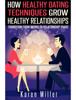 Karen Miller - How Healthy Dating Techniques Grows Healthy Relationships artwork