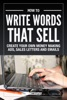 How To Write Words That Sell: Create Your Own Money Making Ads, Sales Letters And Emails