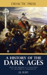A History Of The Dark Ages - From The Triumph Of Constantine To The Empire Of Charlemagne