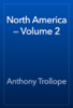 Anthony Trollope - North America — Volume 2 artwork