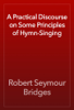 Robert Seymour Bridges - A Practical Discourse on Some Principles of Hymn-Singing artwork