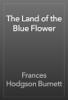 Frances Hodgson Burnett - The Land of the Blue Flower artwork