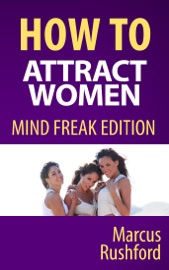 HOW TO ATTRACT WOMEN: MIND FREAK EDITION