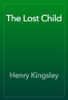 Henry Kingsley - The Lost Child artwork