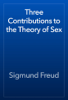 Sigmund Freud - Three Contributions to the Theory of Sex artwork