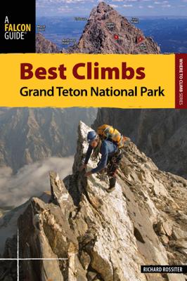 Best Climbs Grand Teton National Park - Richard Rossiter book