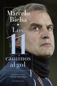 Marcelo Bielsa. Los 11 caminos al gol Book Cover