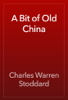 Charles Warren Stoddard - A Bit of Old China artwork