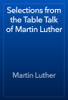 Martin Luther - Selections from the Table Talk of Martin Luther 앨범 사진