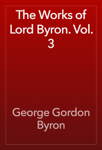 The Works of Lord Byron. Vol. 3