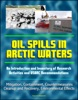 Oil Spills In Arctic Waters: An Introduction And Inventory Of Research Activities And USARC Recommendations - Mitigation, Containment, Countermeasures, Cleanup And Recovery, Environmental Effects