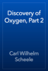 Carl Wilhelm Scheele - Discovery of Oxygen, Part 2 artwork