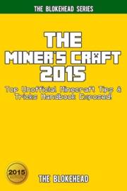 The Miner S Craft 2015 Top Unofficial Minecraft Tips Tricks Handbook Exposed
