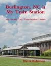 My Train Station Is Burlington NC