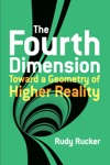 The Fourth Dimension Toward A Geometry Of Higher Reality