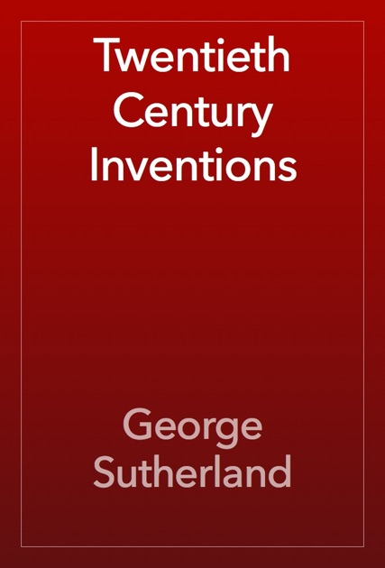 essay inventions 20th 21st century Have you ever dreamed of becoming a great inventor—of having a  but think of  inventing in the 20th and 21st century and you'll come across.
