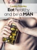 Eat Healthy And Be A MAN!