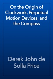 On The Origin Of Clockwork Perpetual Motion Devices And The Compass