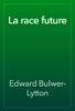 Edward Bulwer-Lytton - La race future artwork