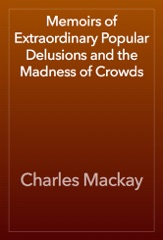 Memoirs of Extraordinary Popular Delusions and the Madness of Crowds
