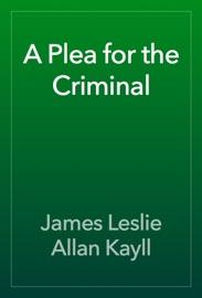 A Plea For The Criminal