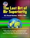 The Lost Art Of Air Superiority US Pursuit Aviation 1919 To 1941 - Battle With The Bombers Defending Pursuit Preparation For War World War II P-40 Tommy Hawk Major General Arnold Air Corps