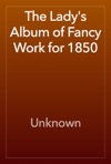 The Ladys Album Of Fancy Work For 1850