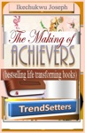 The Making Of Achievers Trendsetters Bestselling Life Transforming Books