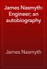 James Nasmyth - James Nasmyth: Engineer; an autobiography жЏ'ењ–