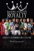 Raising Athletic Royalty: Insights to Inspire for a Lifetime