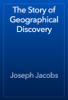 Joseph Jacobs - The Story of Geographical Discovery artwork