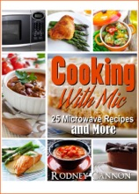 Cooking With Mic, 25 Easy Microwave  Recipes and More