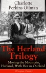 The Herland Trilogy Moving The Mountain Herland With Her In Ourland Utopian Classic