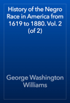 History of the Negro Race in America from 1619 to 1880. Vol. 2 (of 2)