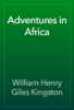 Adventures in Africa - William Henry Giles Kingston